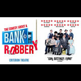 The Comedy about a Bank Robbery From Wednesday 24 April to Sunday 3 November 2019